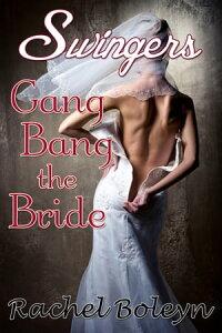 Swingers: Gang Bang the Bride【電子書籍】[ Rachel Boleyn ]