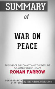 Summary of War on Peace: The End of Diplomacy and the Decline of American Influence by Ronan Farrow | Conversation Starters【電子書籍】[ Paul Adams ]