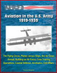 Aviation in the U.S. Army, 1919-1939: The Flying Circus, Planes versus Ships, the Air Corps, Airmail, Building an Air Force, Crew Training, Operations, Coastal Defense, Acrobatics, Civil Affairs【電子書籍】[ Progressive Management ]