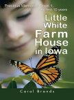Little White Farm House in IowaPrecious Memories Book1, the First 10 Years【電子書籍】[ Carol Brands ]