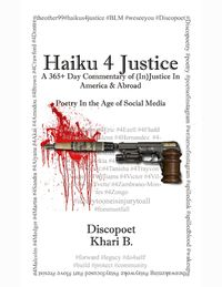 Haiku 4 Justice: a 365+ Day Commentary of (In)Justice In America and Abroad【電子書籍】[ Khari B ]