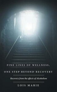 Fine Lines of Wellness, One Step Beyond RecoveryRecovery from the Effects of Alcoholism【電子書籍】[ Lois Marie ]
