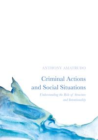 Criminal Actions and Social SituationsUnderstanding the Role of Structure and Intentionality【電子書籍】[ Anthony Amatrudo ]