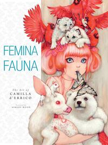 Femina and Fauna: The Art of Camila d'Errico Volume 1【電子書籍】[ Camilla d'Errico ]