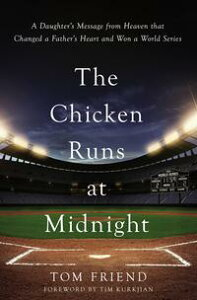 The Chicken Runs at MidnightA Daughter's Message from Heaven That Changed a Father's Heart and Won a World Series【電子書籍】[ Tom Friend ]
