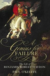 A Genius for FailureThe Life of Benjamin Robert Haydon【電子書籍】[ Paul O'Keeffe ]