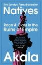 楽天Kobo電子書籍ストアで買える「NativesRace and Class in the Ruins of Empire - The Sunday Times Bestseller【電子書籍】[ Akala ]」の画像です。価格は1,021円になります。