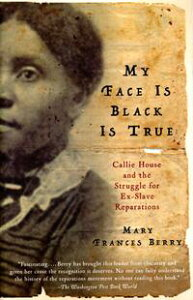 My Face Is Black Is TrueCallie House and the Struggle for Ex-Slave Reparations【電子書籍】[ Mary Frances Berry ]