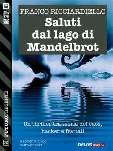 Saluti dal lago di Mandelbrot【電子書籍】[ Franco Ricciardiello ]