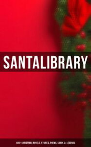 Santa's Library: 400+ Christmas Novels, Stories, Poems, Carols & LegendsThe Gift of the Magi, A Christmas Carol, Silent Night, The Three Kings, Little Lord Fauntleroy, Life and Adventures of Santa Claus, The Heavenly Christmas Tree, Litt【電子書籍】