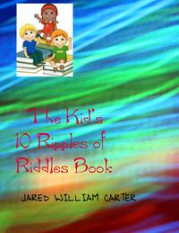 The Kid's 10 Ripples of Riddles Book【電子書籍】[ Jared William Carter ]