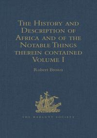 The History and Description of Africa and of the Notable Things therein containedWritten by Al-Hassan Ibn-Mohammed Al-Wezaz Al-Fasi, a Moor, baptised as Giovanni Leone, but better known as Leo Africanus. Done into English in the Year 160【電子書籍】