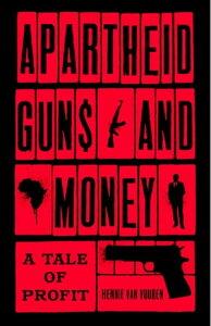 Apartheid Guns and MoneyA Tale of Profit【電子書籍】[ Hennie van Vuuren ]