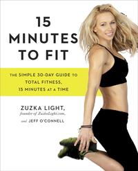15 Minutes to FitThe Simple 30-Day Guide to Total Fitness, 15 Minutes At A Time【電子書籍】[ Zuzka Light ]