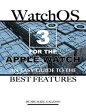 Watch Os 3 for the Apple Watch: An Easy Guide to the Best Features【電子書籍】[ Michael Galleso ]