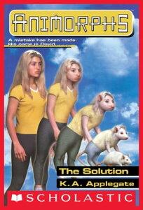 The Solution (Animorphs #22)【電子書籍】[ K. A. Applegate ]