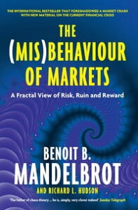 The (Mis)Behaviour of MarketsA Fractal View of Risk, Ruin and Reward【電子書籍】[ Benoit B. Mandelbrot ]