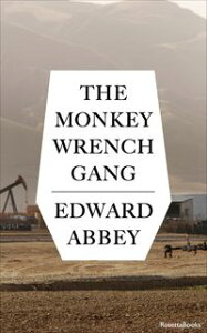 The Monkey Wrench Gang【電子書籍】[ Edward Abbey ]