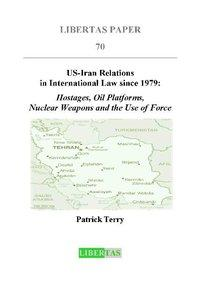 US-Iran Relations in International Law since 1979Hostages, Oil Platforms, Nuclear Weapons and the Use of Force【電子書籍】[ Patrick Terry ]