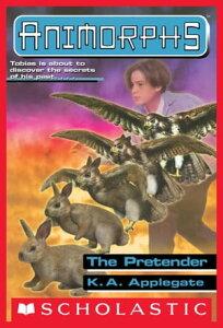 The Pretender (Animorphs #23)【電子書籍】[ K. A. Applegate ]