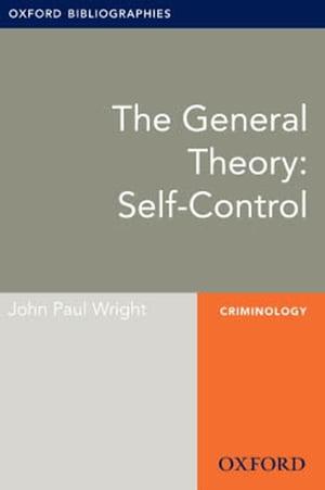 洋書, SOCIAL SCIENCE The General Theory: Self-Control: Oxford Bibliographies Online Research Guide John Paul Wright