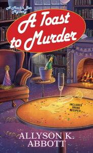 A Toast to Murder【電子書籍】[ Allyson K. Abbott ]