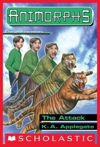 The Attack (Animorphs #26)【電子書籍】[ K. A. Applegate ]
