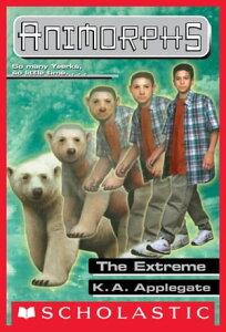 The Extreme (Animorphs #25)【電子書籍】[ K. A. Applegate ]