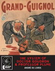 The System Of Doctor Goudron And Professor PlumeA Grand Guignol Classic【電子書籍】[ Andre De Lorde ]