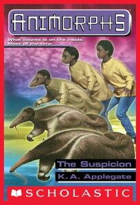 The Suspicion (Animorphs #24)【電子書籍】[ K. A. Applegate ]