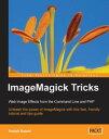 ImageMagick Tricks【電子書籍】[ Sohail Salehi ]