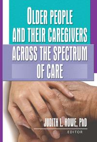 Older People and Their Caregivers Across the Spectrum of Care【電子書籍】[ Judith Howe ]