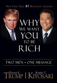 Why We Want You To Be RichTwo Men One Message【電子書籍】[ Donald J. Trump ]
