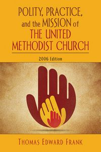 Polity, Practice, and the Mission of The United Methodist Church2006 Edition【電子書籍】[ Thomas E. Frank ]