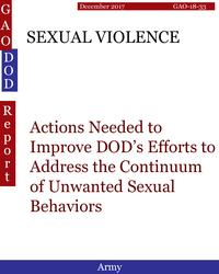 SEXUAL VIOLENCEActions Needed to Improve DOD's Efforts to Address the Continuum of Unwanted Sexual Behaviors【電子書籍】[ Hugues Dumont ]