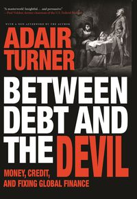 Between Debt and the DevilMoney, Credit, and Fixing Global Finance【電子書籍】[ Adair Turner ]