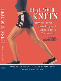 Heal Your KneesHow to Prevent Knee Surgery and What to Do If You Need It【電子書籍】[ Robert L. Klapper ]