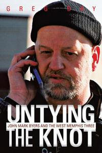 Untying the KnotJohn Mark Byers and the West Memphis Three【電子書籍】[ Greg Day ]