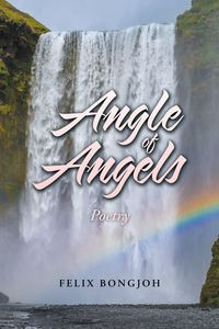 Angle of Angels【電子書籍】[ Felix Bongjoh ]