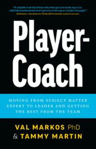 Player-Coach: How to Shift from Subject Matter Expert to Leader and Get the Best from the Team【電子書籍】[ Tammy Martin ]
