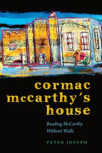 Cormac McCarthy's HouseReading McCarthy Without Walls【電子書籍】[ Peter Josyph ]