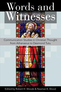 Words and WitnessesCommunication Studies in Christian Thought from Athanasius to Desmond Tutu【電子書籍】