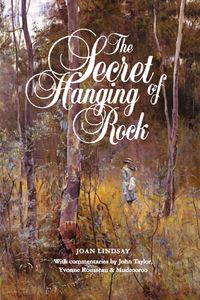 The Secret of Hanging RockWith Commentaries by John Taylor, Yvonne Rousseau and Mudrooroo【電子書籍】[ Joan Lindsay ]