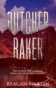The Butcher BakerThe Search for Alaskan Serial Killer Robert Hansen【電子書籍】[ Reagan Martin ]