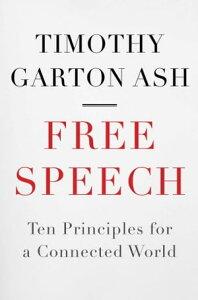 Free SpeechTen Principles for a Connected World【電子書籍】[ Timothy Garton Ash ]