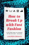 How To Break Up With Fast FashionA guilt-free guide to changing the way you shop ? for good【電子書籍】[ Lauren Bravo ]