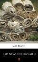 楽天Kobo電子書籍ストアで買える「Bad News for Bad Men【電子書籍】[ Max Brand ]」の画像です。価格は400円になります。