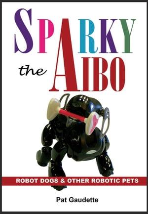 洋書, COMPUTERS & SCIENCE Sparky the AIBO: Robot Dogs Other Robotic Pets Pat Gaudette