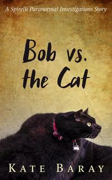Bob vs the CatSpirelli Paranormal Investigations【電子書籍】[ Kate Baray ]