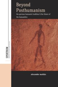 Beyond PosthumanismThe German Humanist Tradition and the Future of the Humanities【電子書籍】[ Alexander Math?s ]